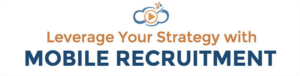 Mobile Recruitment strategies, leverage your video job ad strategy.
