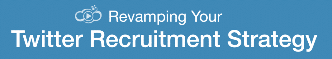 Revamping Your Twitter Recruitment Strategy